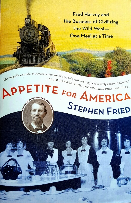 Book cover Appetite for America about Fred Harvey by Stephen Fried (photo by Sheila Scarborough)