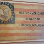 Nativism from Know-Nothings banner at Casa Navarro State Historic Site via LatinAmericanStudies.org (photo by Sheila Scarborough)